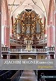 Joachim Wagner, Orgelmacher (1690-1749) : Orgelmacher, Bergelt, Wolf and Kollmannsperger, Dietrich, 379542562X
