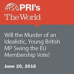 Will the Murder of an Idealistic, Young British MP Swing the EU Membership Vote?