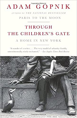Through The Childrens Gate A Home In New York Adam Gopnik 9781400075751 Amazon Books
