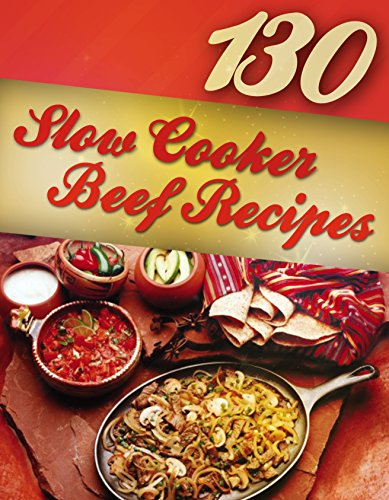 130 Slow Cooker Beef Recipes (Slow Cooker Recipes, Slow Cooker Cookbook, Crock pot Recipes, Crock Pot cookbook) (Crock Pot Mastery Book 2) by [Morgan, Alisha]