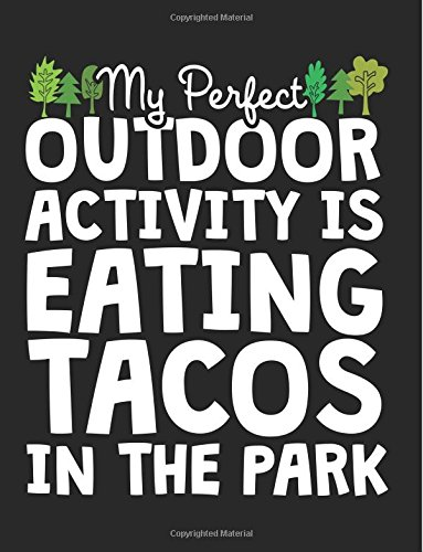 My Perfect Outdoor Activity Is Eating Tacos In The Park: Back To School Composition Notebook, 8.5 x 11 Large, 120 Pages College Ruled (School Notebooks And Journals)