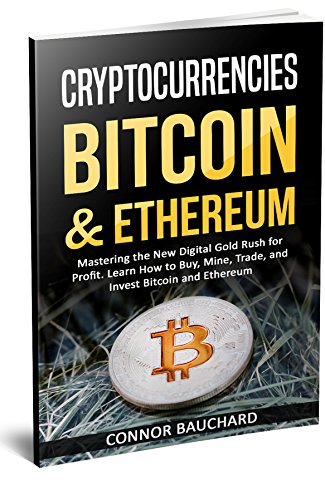 Cryptocurrencies: Bitcoin & Ethereum: Mastering the New Digital Gold Rush for Profit. Learn How to Buy, Mine, Trade, and Invest Bitcoin & Ethereum (Best Way To Mine Cryptocurrency)