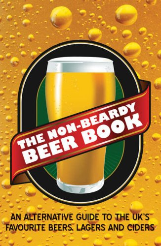 The Non-beardy Beer Book: An Alternative Guide to the UK's Favourite Beers, Lagers and Ciders