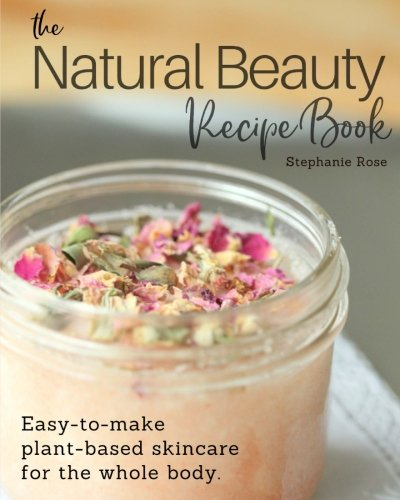 Care Garden Skin (The Natural Beauty Recipe Book: Easy-to-make plant-based skincare for the whole body.)