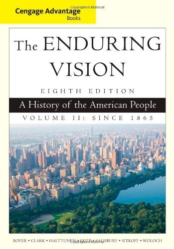 By Paul S. Boyer Cengage Advantage Series: The Enduring Vision: A History of the American People, Volume II (Cengage (8th Edition)