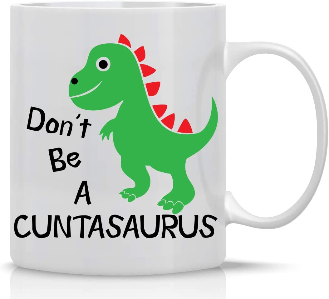 Details about  /Don/'t Be A Cuntasaurus Funny White oz Office Coffee Mug Great Novelty Gift