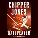 Ballplayer Audiobook by Chipper Jones, Carroll Rogers Walton, Bobby Cox - foreword Narrated by Mark Deakins