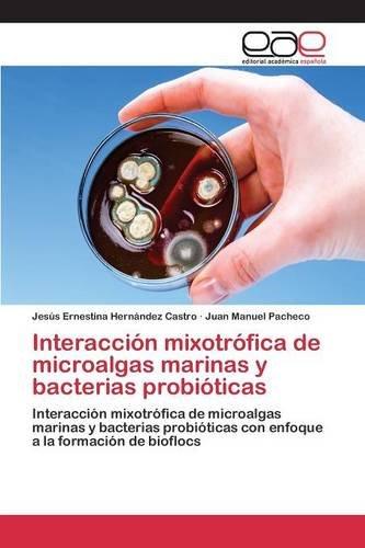 Descargar Libro Interacción Mixotrófica De Microalgas Marinas Y Bacterias Probióticas Hernández Castro Jesús Ernestina