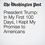 President Trump: In My First 100 Days, I Kept My Promise to Americans | Donald J. Trump