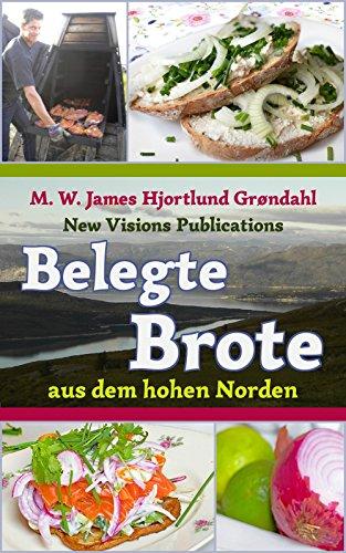 Belegte Brote aus dem hohen Norden: Sandwiches, Brottorten, Knäcke und Piroggen aus Dänemark, Norwegen, Schweden, Finnland und Island (German Edition) by M. W. James Hjortlund-Grøndahl
