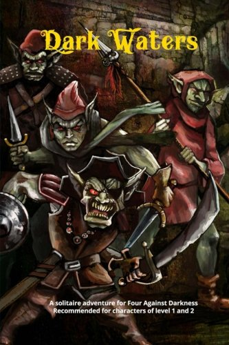 Dark Waters: A solitaire adventure for Four Against Darkness Recommended for characters of level 1 and 2 (Volume 3)