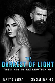 The Darkest Of Light (The Kings Of Retribution MC Book 2) by [Alvarez, Sandy, Daniels, Crystal]