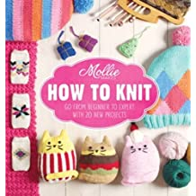 Mollie Makes: How to Knit: Go from Beginner to Expert with 20 New Projects by Mollie Makes (2015-09-03)