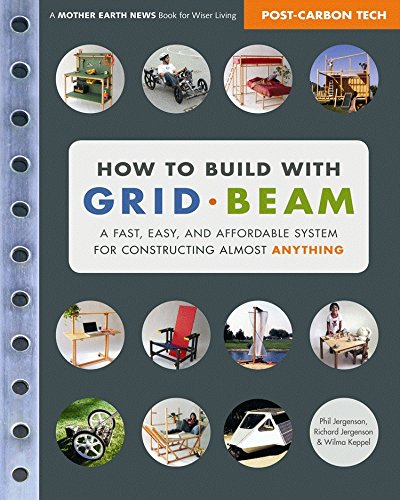 How to Build with Grid Beam: A Fast, Easy and Affordable System for Constructing Almost Anything ebook