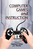 Computer Games and Instruction, Sigmund Tobias and J. D. Fletcher, 1617354082