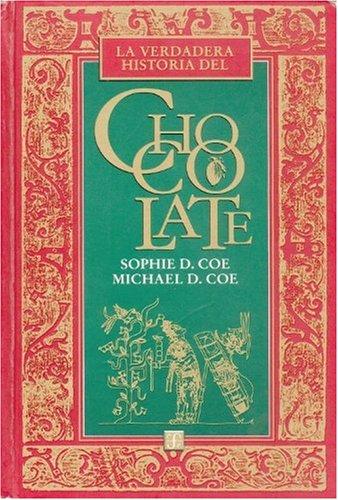 La verdadera historia del chocolate (Tezontle) (Spanish Edition) by Coe Sophie D. y Michael D. Coe