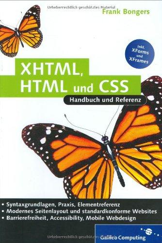 XHTML, HTML und CSS: Handbuch und Referenz, Modernes Webdesign, saubere Trennung von Inhalt und Layout, Usability und Barrierefreiheit, Design für mobile Endgeräte (Galileo Computing)