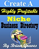 NICHE DIRECTORY: CREATE AN EXTREMELY PROFITABLE NICHE BUSINESS DIRECTORY $1000 IN 30 DAYS: (niche marketing, online directory, niche internet business,business directories,seo, marketing)