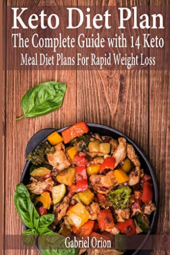 Keto Diet Plan: The Complete Guide with 14 Keto Meal Diet Plans For Rapid Weight Loss