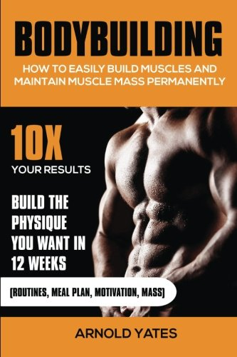 Bodybuilding: How to easily build muscles and maintain muscle mass permanently ebook