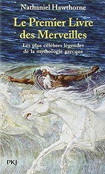 Le Premier Livre des Merveilles : Les plus célèbres légendes de la mythologie grecque par Hawthorne