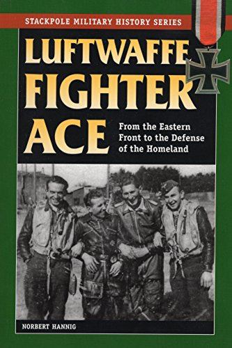 (Luftwaffe Fighter Ace: From the Eastern Front to the Defense of the Homeland (Stackpole Military History)