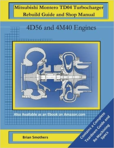Mitsubishi montero td04 turbocharger rebuild guide and shop manual mitsubishi montero td04 turbocharger rebuild guide and shop manual 4d56 and 4m40 engines brian smothers 9781506133478 amazon books fandeluxe Gallery