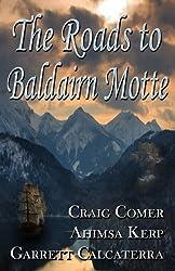 The Roads to Baldairn Motte by Calcaterra, Garrett, Kerp, Ahimsa, Comer, Craig (2011) Paperback