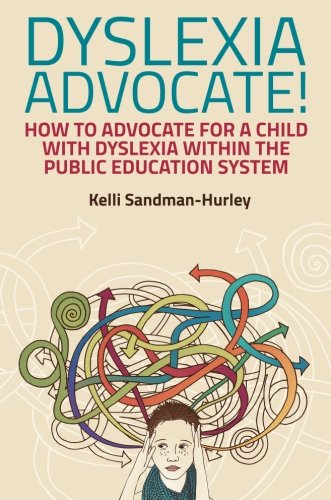 Dyslexia Advocate!: How to Advocate for a Child with Dyslexia within the Public Education System