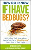How Do I Know If I Have Bed Bugs?: Get the Raw Truth Now & Learn How to Stop These'Blood-Sucking' Pests Dead In Their Tracks.