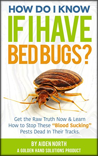 How Do I Know If I Have Bed Bugs?: Get the Raw Truth Now & Learn How to Stop These