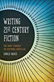Image of Writing 21st Century Fiction: High Impact Techniques for Exceptional Storytelling