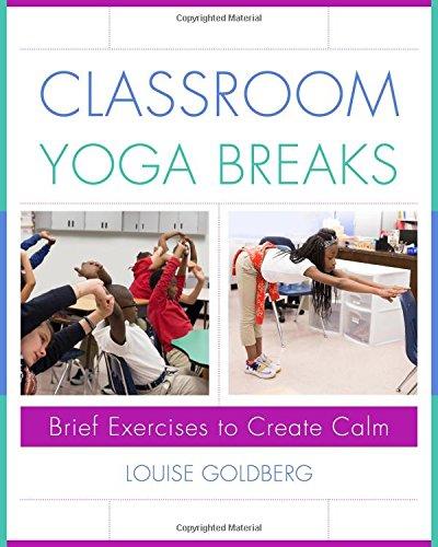 Classroom Yoga Breaks: Brief Exercises to Create Calm