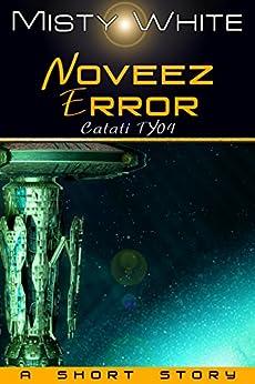 Noveez Error: a short story (Catati TY Book 4) by [White, Misty]