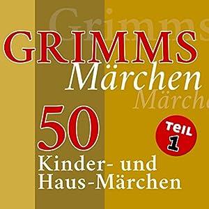 50 Kinder- und Haus-Märchen (Grimms Märchen 1) Hörbuch
