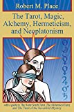 The Tarot, Magic, Alchemy, Hermeticism and Neoplatonism