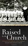Raised by the Church, Edward Rohs and Judith Estrine, 0823240223