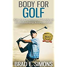 Body for Golf: Kick Ass Exercises and Stretches to Hit Ridiculously Accurate Shots!