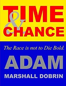 Time and Chance: The Race is not to Die Bold by Adam Marshall Dobrin (2016-02-20)