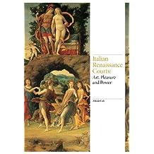 Italian Renaissance Courts: Art, Pleasure and Power