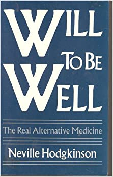 Will to Be Well: The Real Alternative Medicine