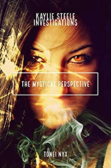 The Mystical Perspective: Kaylie Steele Paranormal Investigations by [Nyx, Tonei]