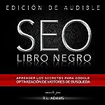SEO Libro Negro: Una Guia Sobre la Optimizacion de Motores de Busqueda Secretos de la Industria: El Series de SEO, Volume 1, Spanish Edition | R.L. Adams