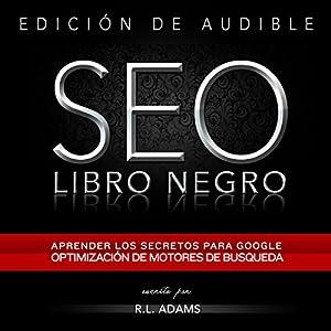 SEO Libro Negro: Una Guia Sobre la Optimizacion de Motores de Busqueda Secretos de la Industria Audiobook