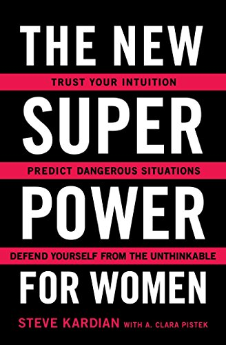 The New Superpower for Women: Trust Your Intuition, Predict Dangerous Situations, and Defend Yourself from the Unthinkable cover