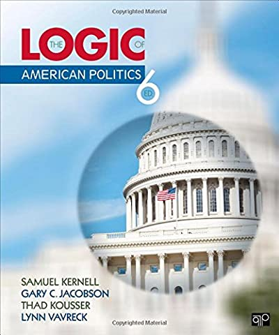 The Logic of American Politics, 6th Edition (The Logic Bomb)