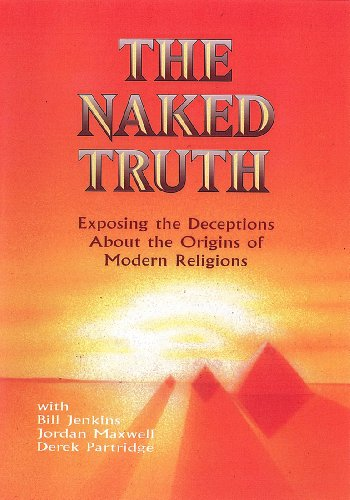 Naked Truth, The - Exposing the Deceptions About the Origins of Modern Religions -- with Jordan Maxwell (DVD)