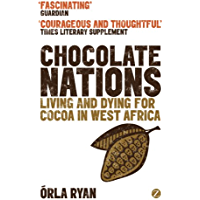 Chocolate Nations: Living and Dying for Cocoa in West Africa (African Arguments) (English Edition)