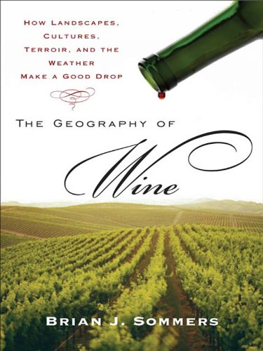 The Geography of Wine: How Landscapes, Cultures, Terroir, and the Weather Make a Good Drop ()