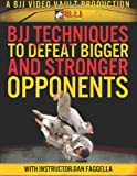 BJJ Techniques to Defeat Bigger and Stronger Opponents, Dan Faggella, 149236813X